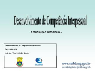 Desenvolvimento de Competência Interpessoal Data : 2006/2007 Instrutor:  Tilzah  Oliveira Duarte