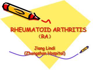 RHEUMATOID ARTHRITIS ? RA ? Jiang Lindi (Zhongshan Hospital)