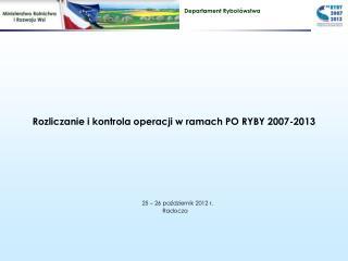 Rozliczanie i kontrola operacji w ramach PO RYBY 2007-2013