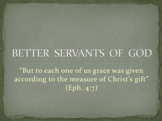 BETTER  SERVANTS  OF  GOD