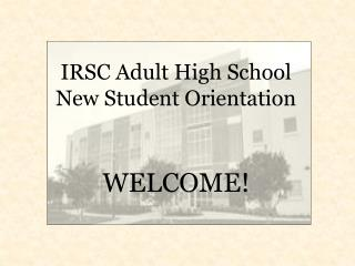 IRSC Adult High School  New Student Orientation