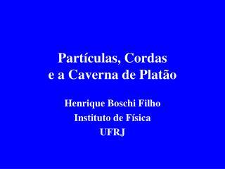 Partículas, Cordas  e a Caverna de Platão