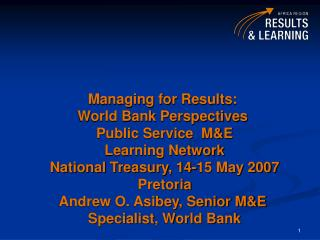 Managing for Results:  World Bank Perspectives  Public Service  M&E Learning Network