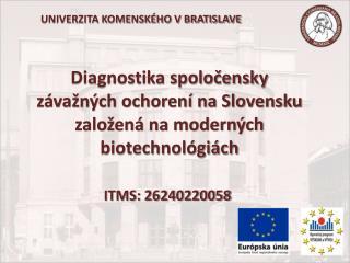 Diagnostika spoločensky závažných ochorení na Slovensku založená na moderných biotechnológiách