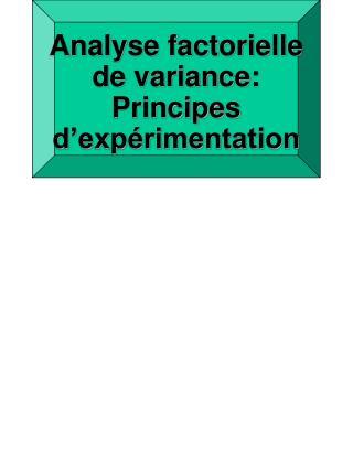 Analyse factorielle de variance: Principes d'expérimentation