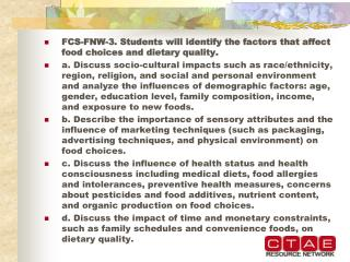 FCS-FNW-3. Students will identify the factors that affect food choices and dietary quality.