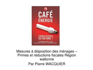 Mesures à disposition des ménages – Primes et réductions fiscales Région wallonne