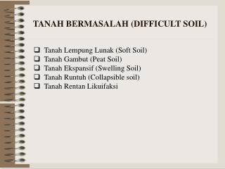 TANAH BERMASALAH (DIFFICULT SOIL)