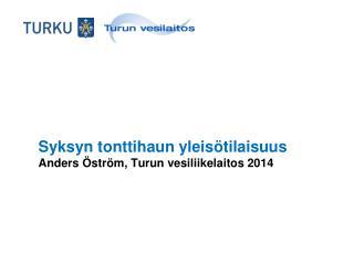 Syksyn tonttihaun yleis ö tilaisuus  Anders  Ö str ö m, Turun vesiliikelaitos 2014