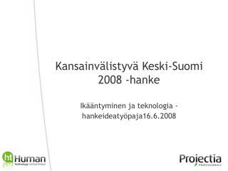 Kansainvälistyvä Keski-Suomi  2008 -hanke Ikääntyminen ja teknologia -hankeideatyöpaja16.6.2008