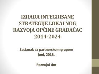 IZRADA INTEGRISANE STRATEGIJE LOKALNOG RAZVOJA OPĆINE GRADAČAC 2014-2024