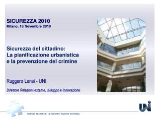 SICUREZZA 2010 Milano, 18 Novembre 2010 Sicurezza del cittadino: La pianificazione urbanistica