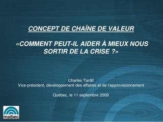 CONCEPT DE CHA NE DE VALEUR    COMMENT PEUT-IL AIDER   MIEUX NOUS SORTIR DE LA CRISE       Charles Tardif Vice-pr sident