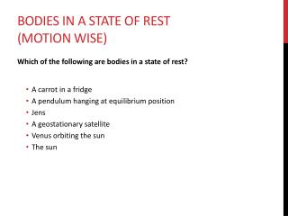 Bodies in a state of rest (motion wise)