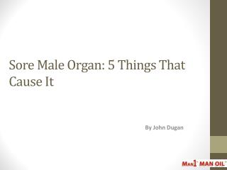 Sore Male Organ - 5 Things That Cause It