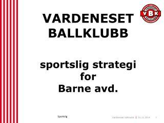 VARDENESET  BALLKLUBB sportslig strategi  for Barne avd.