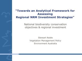 """Towards an Analytical Framework for Assessing  Regional NRM Investment Strategies"""