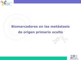 Biomarcadores en las metástasis  de origen primario oculto