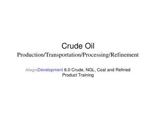 Crude Oil Production/Transportation/Processing/Refinement