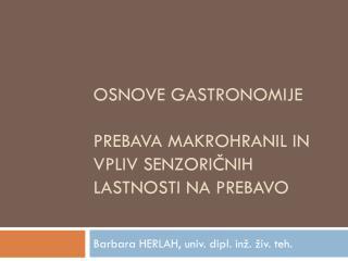 Osnove gastronomije PREBAVA MAKROHRANIL IN Vpliv senzoričnih lastnosti na prebavo