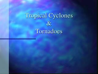 Tropical Cyclones & Tornadoes