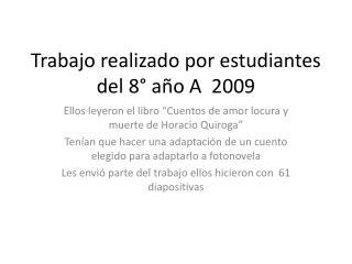 Trabajo realizado por estudiantes del 8° año A  2009