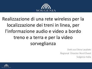 Dott.ssa Elena Laudato Regional Director  Nord Ovest  Solgenia Italia