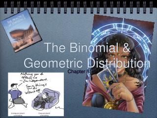 The Binomial & Geometric Distribution