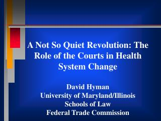 A Not So Quiet Revolution: The Role of the Courts in Health System Change David Hyman