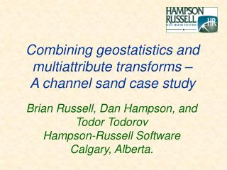 Brian Russell , Dan Hampson, and Todor Todorov Hampson-Russell Software Calgary, Alberta.