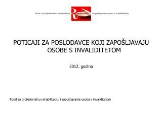 POTICAJI ZA POSLODAVCE KOJI ZAPOŠLJAVAJU OSOBE S INVALIDITETOM  2012. godina