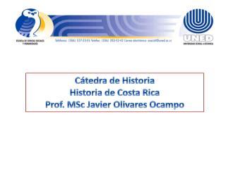 Cátedra de Historia Historia de Costa Rica Prof.  MSc  Javier Olivares Ocampo