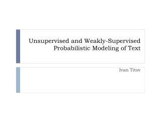Unsupervised and Weakly-Supervised Probabilistic Modeling of Text