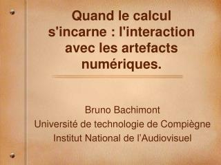 Quand le calcul s'incarne : l'interaction avec les artefacts num é ri ques.