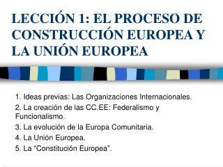 LECCIÓN 1: EL PROCESO DE CONSTRUCCIÓN EUROPEA Y LA UNIÓN EUROPEA