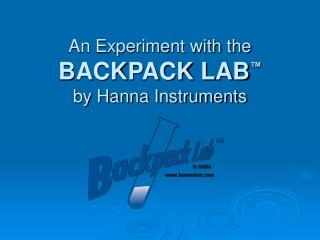 An Experiment with the BACKPACK LAB � by Hanna Instruments