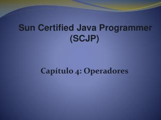 Sun Certified  Java  Programmer  (SCJP) Capítulo  4:  Operadores