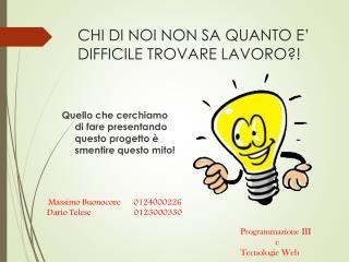 CHI  DI  NOI NON SA QUANTO E' DIFFICILE TROVARE LAVORO?!