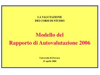 LA VALUTAZIONE  DEI CORSI DI STUDIO Modello del  Rapporto di Autovalutazione 2006