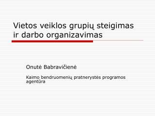 Vietos veiklos grupi ų steigimas ir darbo organizavimas