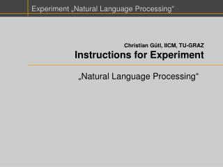 Christian G�tl, IICM, TU-GRAZ Instructions for Experiment