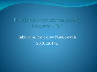 Pozyskiwanie grantów na projekty badawcze 2014