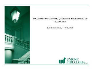 Voluntary Disclosure , Questione Frontalieri  ed  EXPO 2015 Domodossola, 17.04.2014