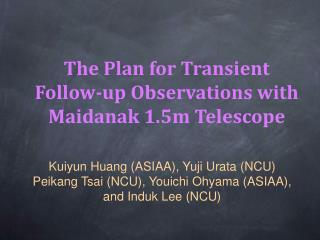 The Plan for Transient  Follow-up Observations with Maidanak 1.5m Telescope