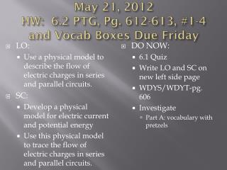 May 21, 2012 HW:  6.2 PTG, Pg. 612-613, #1-4 and  Vocab  Boxes Due Friday