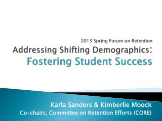 2013 Spring Forum on Retention Addressing Shifting Demographics :   Fostering Student Success