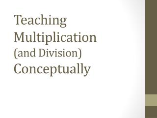 Teaching Multiplication (and Division)  Conceptually
