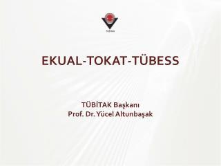 EKUAL-TOKAT-TÜBESS TÜBİTAK Başkanı  Prof. Dr. Yücel  Altunbaşak