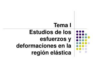 Tema I Estudios de los esfuerzos y deformaciones en la región elástica