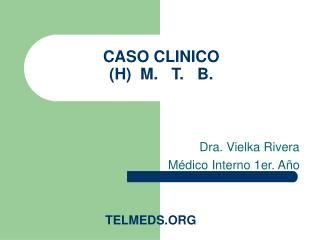 CASO CLINICO (H)  M.   T.   B.